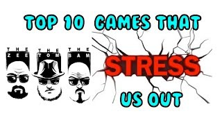 Top 10 Good Games that STRESS us out