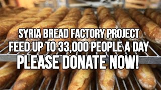 Syria Bread Factory Project: Feed up to 33,000 People a Day – PLEASE DONATE NOW!