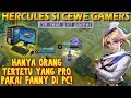 HERCULES - Sudah Cewe, Main Di PC, Pro Lagi!!! (TOP 1 GLOBAL FANNY)