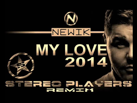Newik - My Love (Stereo Players Remix) 2014 EDM Official