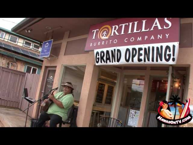 Tortillas Burrito Co. - Paia Maui Grand Opening!!  808-579-8269