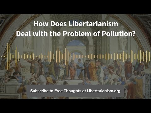 Ep. 75: How Does Libertarianism Deal with the Problem of Pollution? (with Matt Zwolinski)