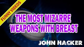 The Most Mizarre Weapons With Breast