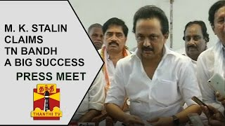 M. K. Stalin claims TN Bandh a Big Success | Thanthi TV