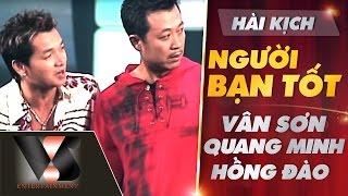 Hài Kịch Người Bạn Tốt - Vân Sơn ft Quang Minh ft Hồng Đào | Vân Sơn 29