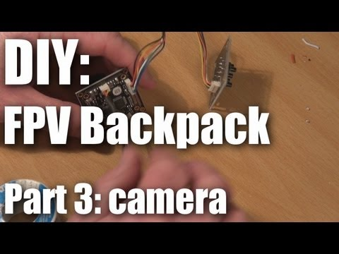 DIY: FPV backpack build part 3 (camera)