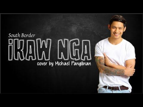 South Border - Ikaw Nga (Michael Pangilinan cover)(Lyrics)