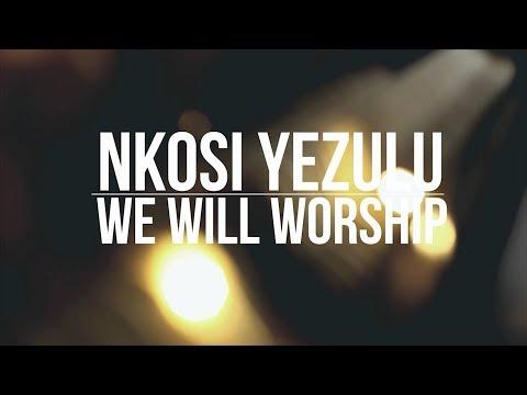 We Will Worship // Nkosi Yezulu
