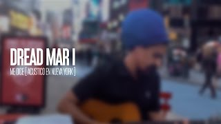 DREAD MAR I - Me Dice [ Acustico Time Square New York - marzo 2012 ]