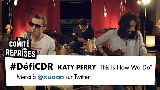 "Katy Perry Video - Katy Perry ""This Is How We Do"" - #DéfiCDR n°2 Comité Des Reprises - PV Nova & Waxx"