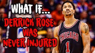 What If DERRICK ROSE Was NEVER INJURED?