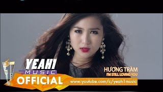 Video clip I&#39m Still Loving You | Hương Tràm | Official Music Video