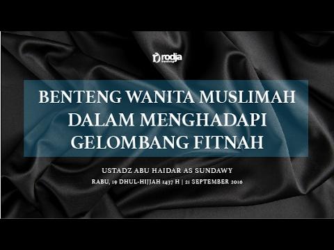 Benteng Wanita Muslimah Dalam Menghadapi Gelombang Fitnah #1 | Ustadz Abu Haidar As Sundawy