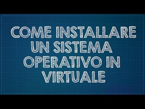 Come installare un sistema operativo in virtuale