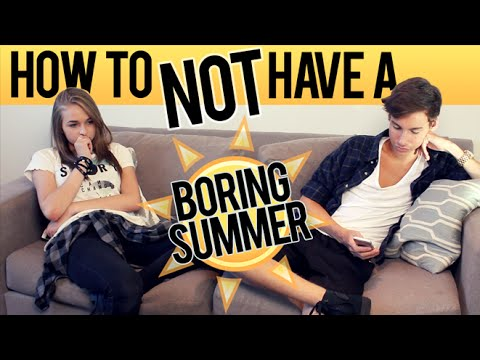 HOW TO NOT HAVE A BORING SUMMER