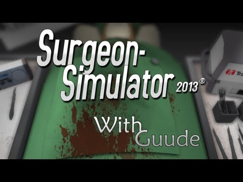 Surgeon Simulator 2013 with Guude