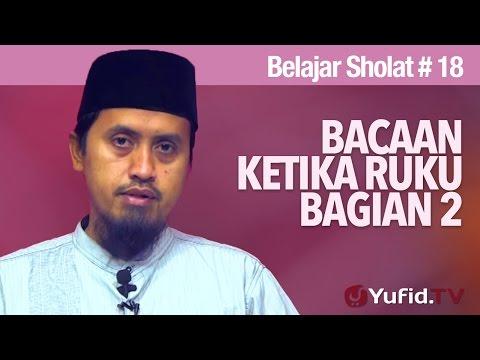 Kajian Fiqih Belajar Sholat Bagian 18 - Bacaan Ketika Ruku Bagian 2 - Ustadz Abdullah Zaen, MA