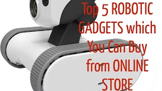 Top 5 ROBOTIC GADGETS which You Can Buy from ONLINE STORE