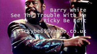 Barry White - See The Trouble With Me (Ricky Be Edit)