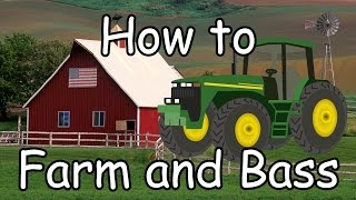 HOW TO FARM AND BASS