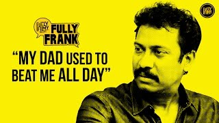 """My Dad used to beat me all day"" 