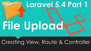 Laravel 5.4 File upload Creating view Route and Controller #1/9