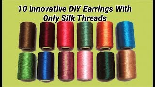 10 innovative DIY Ideas Of earrings with only silk threads