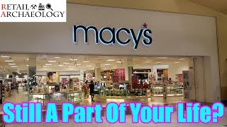 Macy's: Still A Part Of Your Life? | Dead Mall & Retail Documentary | Retail Archaeology