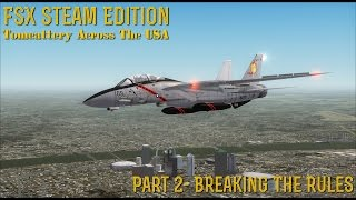 "[FSX SE] Tomcattery Across The USA: Part 2- ""Breaking The Rules"""