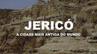 Jericó   A cidade mais antiga do mundo.