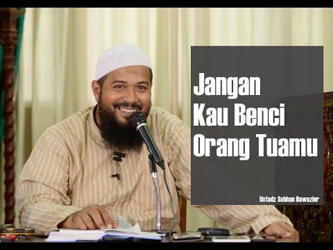 Ustadz Subhan Bawazier - Jangan Kau Benci Orang Tuamu