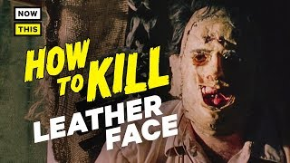 How to Kill Leatherface | NowThis Nerd