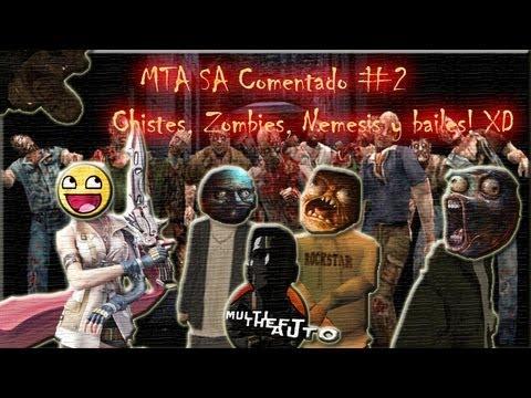 MTA SA Comentado #2: Zombies, Chistes, Bailes y Nemesis! XD