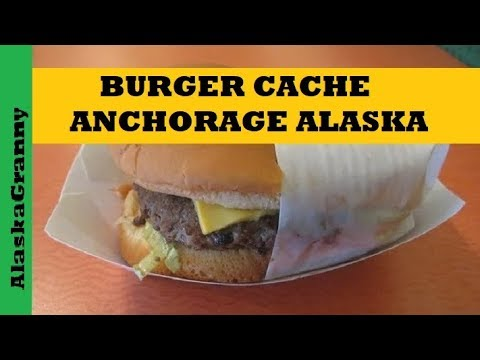 Burger Cache Anchorage Alaska Review