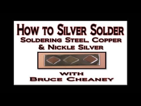 How to Silver Solder - Soldering Steel. Copper & Nickle Silver