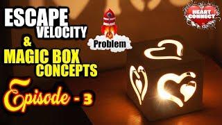 "Motivation Series : ""Heart Connect"" : Episode 3 (Escape velocity and magic box concepts)"