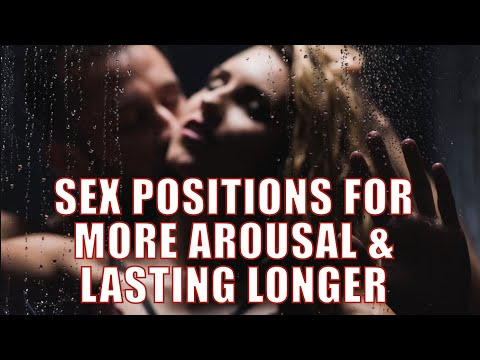 Sex Positions, Sexual Arousal, And Lasting Longer