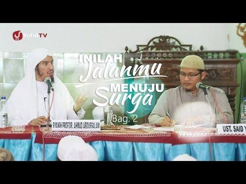 Kajian Islam: Inilah Jalanmu Menuju Surga -  Syaikh Prof. Dr. Ahmad Abdussalam, Bag. 2