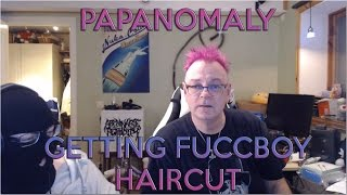 PAPANOMALY GETTING FUCCBOY HAIRCUT