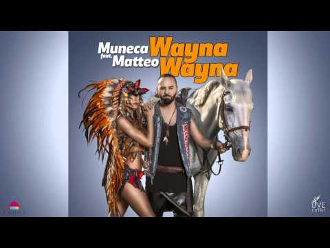 Muneca feat. Matteo - Wayna Wayna (Official New Single)