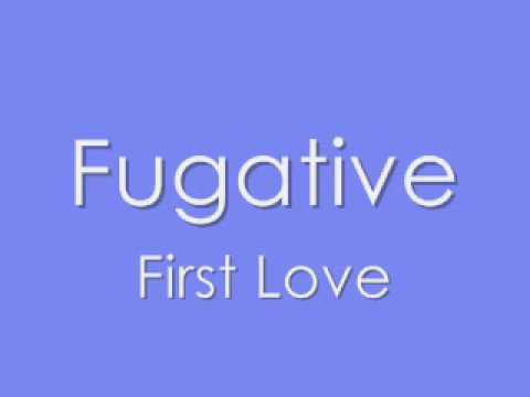 Fugative - First Love [ NOW WITH LYRICS]