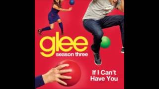 Watch Glee Cast If I Cant Have You video