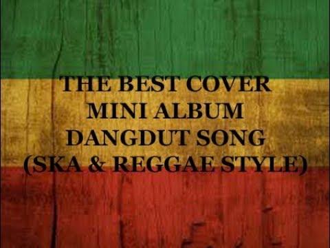 THE BEST COVER MINI ALBUM LAGU DANGDUT (SKA & REGGAE STYLE)