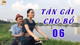 Phim Hài Mới Nhất | Tán Gái Cho Bố - Tập 6 | Phim Hài Hay Nhất 2018 - Cu Thóc, Xuân Nghĩa, Cường Cá