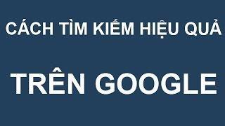 Video clip Hướng dẫn cách tìm kiếm trên Google hiệu quả nhất