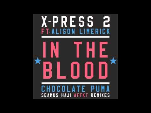 X-Press 2 Ft. Alison Limerick - In the Blood (Chocolate Puma Remix)