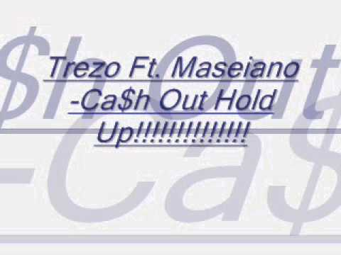 Trezo Ft. Maseiano-cash Out Hold Up!!!!!!!!!!!! video