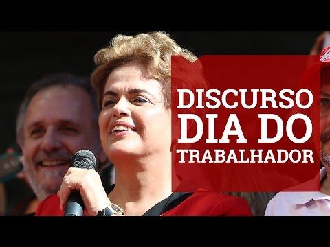 Discurso de Dilma Rousseff no dia do trabalhador -  íntegra