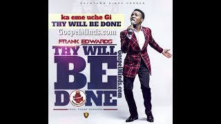 Frank Edwards - Thy Will Be Done feat. Nathaniel Bassey