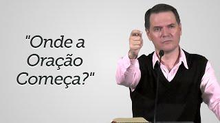 """""""Onde a Oração Começa?"""" Sérgio Lima"""